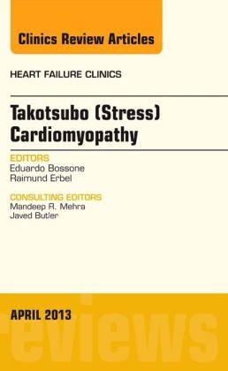 Takotsubo (Stress) Cardiomyopathy, An Issue of Heart Failure Clinics