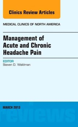 Management of Acute and Chronic Headache Pain, An Issue of Medical Clinics