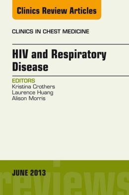 HIV and Respiratory Disease, An Issue of Clinics in Chest Medicine,