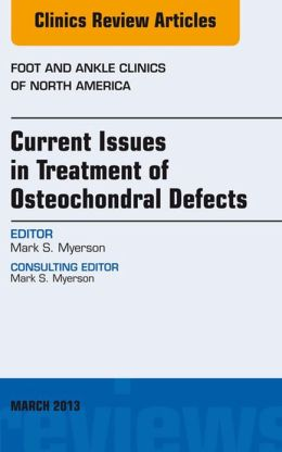Current Issues in Treatment of Osteochondral Defects, An Issue of Foot and Ankle Clinics