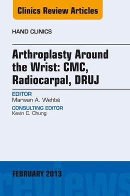 Arthroplasty Around the Wrist: CME, RADIOCARPAL, DRUJ, An Issue of Hand Clinics,
