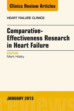 Comparative-Effectiveness Research in Heart Failure, An Issue of Heart Failure Clinics,