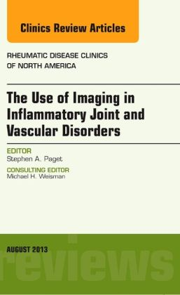 The Use of Imaging in Inflammatory Joint and Vascular Disorders, An Issue of Rheumatic Disease Clinics