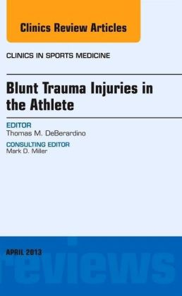 Blunt Trauma Injuries in the Athlete, An Issue of Clinics in Sports Medicine