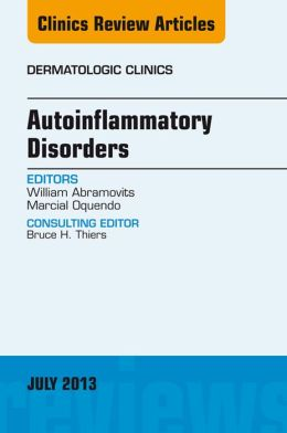 Autoinflammatory Disorders, an Issue of Dermatologic Clinics,