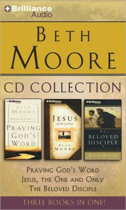 Beth Moore CD Collection: Praying God's Word, Jesus, the One and Only, The Beloved Disciple