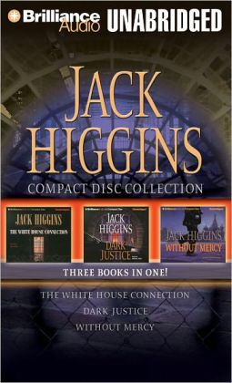 Jack Higgins CD Collection: The White House Connection/Dark Justice/Without Mercy