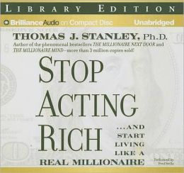 Stop Acting Rich: How to Live Like a Real Millionaire
