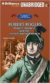 Robert Rogers: Rogers' Rangers and the French and Indian War