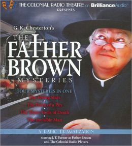 The Father Brown Mysteries - The Flying Stars, The Point of a Pin, The Three Tools of Death, and The Invisible Man (Colonial Radio Theatre on the Air)