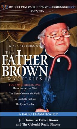 The Father Brown Mysteries - The Actor and the Alibi, The Worst Crime in the World, The Insoluble Problem, and The Eye of Apollo: A Radio Dramatization