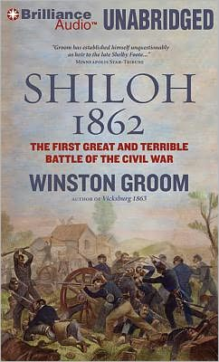 Shiloh 1862: The First Great and Terrible Battle of the Civil War