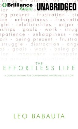 The Effortless Life: A Concise Manual for Contentment, Mindfulness, and Flow