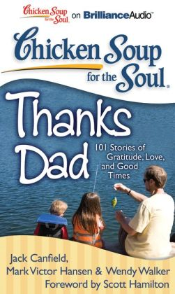 Chicken Soup for the Soul: Thanks Dad: 101 Stories of Gratitude, Love, and Good Times