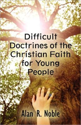 Difficult Doctrines Of The Christian Faith For Young People