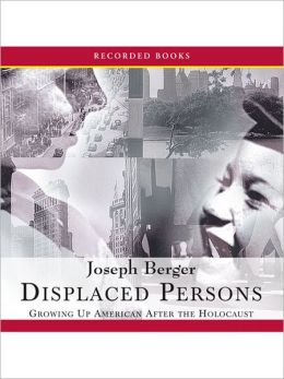 Displaced Persons: Growing Up American After The Holocaust