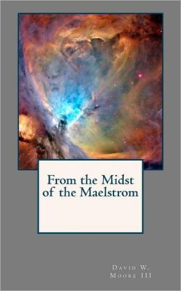 From the Midst of the Maelstrom