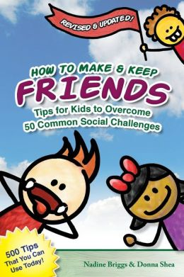 How to Make and Keep Friends: Tips for Kids to Overcome 50 Common Social Challenges