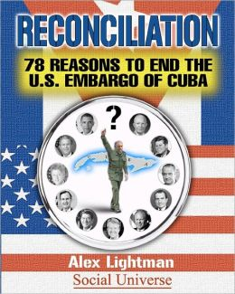Reconciliation: 78 Reasons to End the U. S. Embargo of Cuba