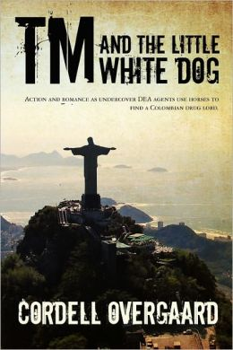 TM and the Little White Dog: Action and Romance as Undercover Dea Agents Use Horses to Find a Colombian Drug Lord