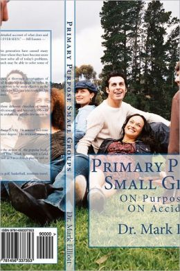 Primary Purpose Small Groups: On Purpose, Not on Accident!