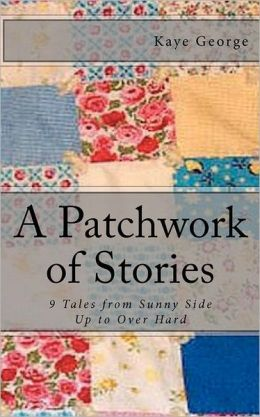 A Patchwork of Stories: 9 Tales from Sunny Side up to over Hard