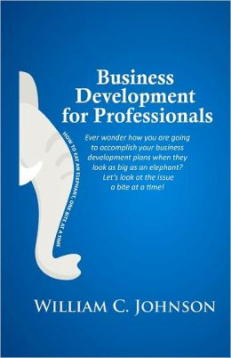 Business Development for Professionals: How to Eat an Elephant, One Bite at a Time