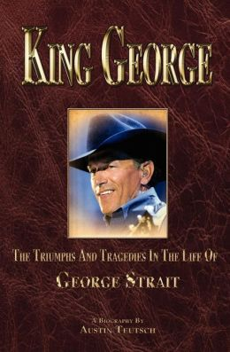 King George: The Triumphs and Tragedies in the Life of George Strait