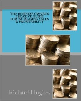 The Business Owner's Creative Guide for Increasing Sales and Profitability