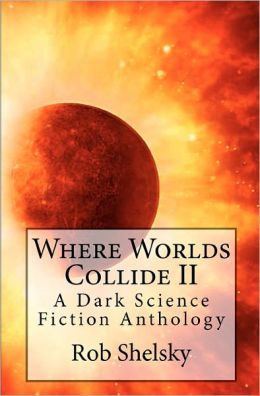 Where Worlds Collide II: A Dark Science Fiction Anthology