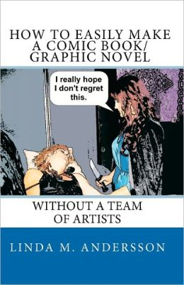 How to Easily Make a Comic Book-Graphic Novel: Without a Team of Artists