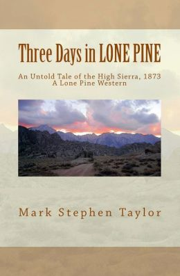 Three Days in LONE PINE: An Untold Tale of the High Sierra 1873