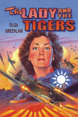 The Lady and the Tigers: The Story of the Remarkable Woman Who Served with the Flying Tigers in Burma and China, 1941-1942