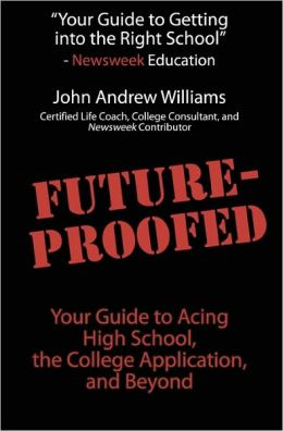 Future-Proofed: Your Guide to Acing High School, the College Application and Beyond