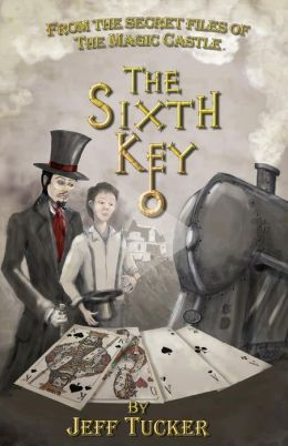 The Sixth Key: From the Secret Files of the Magic Castle