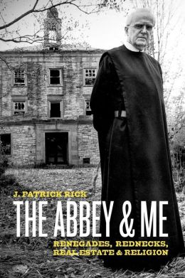 The Abbey & Me: Renegades, Rednecks, Real Estate & Religion