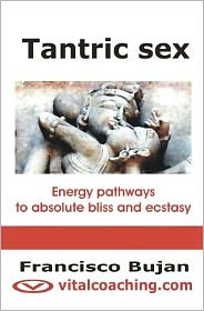 Tantric Sex: Energy Pathways to Absolute Bliss and Ecstasy