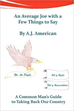 An Average Joe with a Few Things to Say: A Common Man's Guide to Taking Back Our Country
