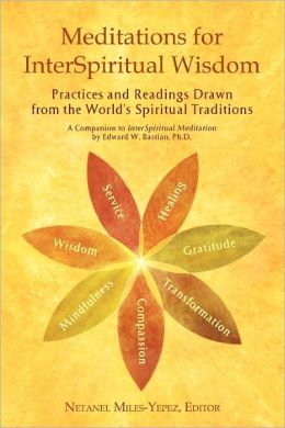Meditations for InterSpiritual Wisdom: Practices and Readings drawn from the World?s Spiritual Traditions