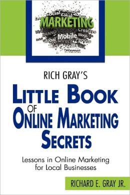 Rich Gray's Little Book of Online Marketing Secrets: Lessons in online marketing for local Businesses
