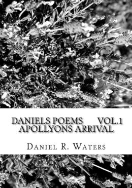 Daniel's Poems Vol. 1 Apollyons Arrival: Answers for the Masses