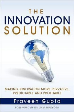 The Innovation Solution: Making Innovation More Pervasive, Predictable and Profitable
