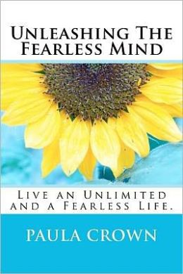 Unleashing the Fearless Mind: Live an Unlimited and Fearless Life