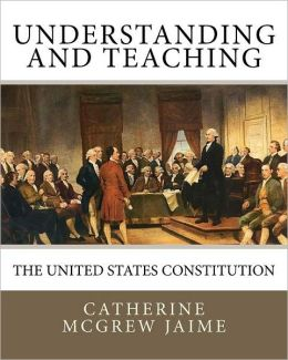 Understanding (and Teaching) the United States Constitution