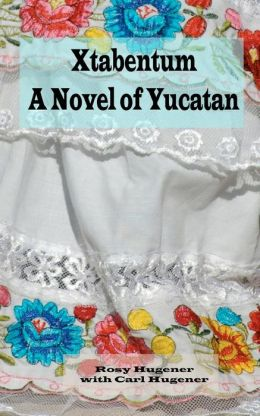 Xtabentum: A Novel of Yucatan