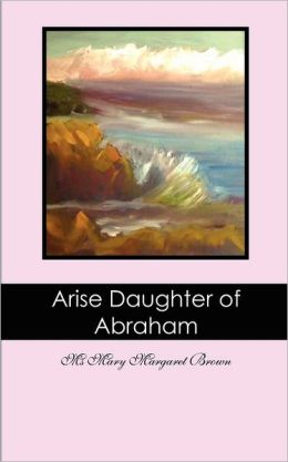 Arise Daughter of Abraham