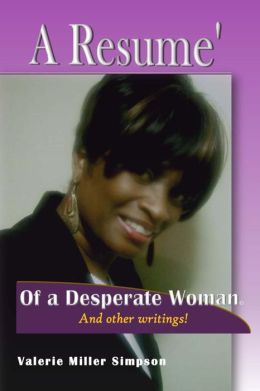 A Resume of a Desperate Woman!: And Other Writings That Will Inspire You or Just Make You Think...