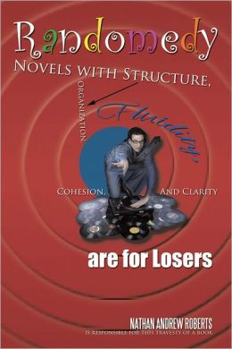 Randomedy: Novels with Structure, Organization, Fluidity, Cohesion, and Clarity Are for Losers