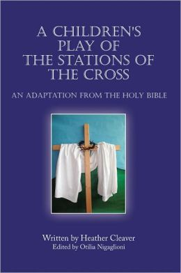 A Children's Play of the Stations of the Cross: An Adaptation from the Holy Bible