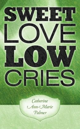 SWEET LOVE LOW CRIES